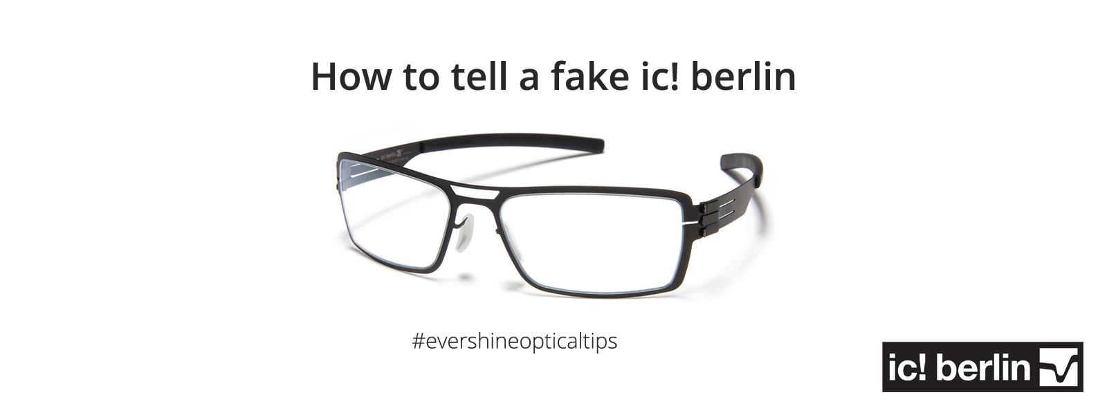 How to tell a fake ic! berlin - Evershine Optical